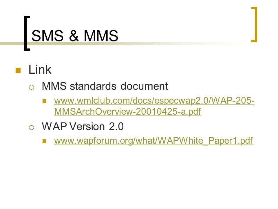 SMS & MMS Link  MMS standards document   MMSArchOverview a.pdf   MMSArchOverview a.pdf  WAP Version 2.0