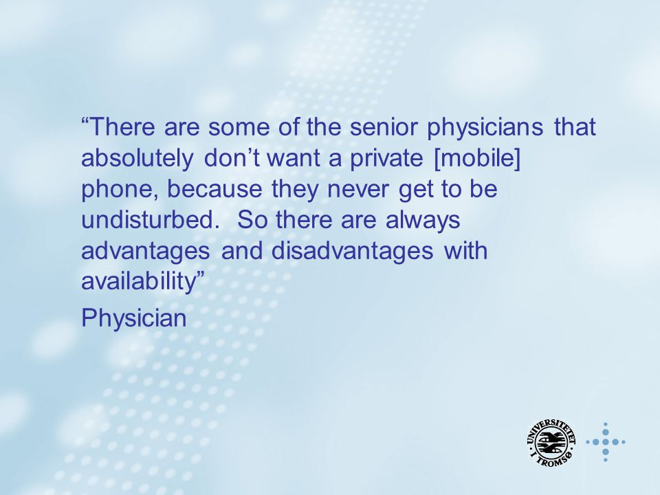 """There are some of the senior physicians that absolutely don't want a private [mobile] phone, because they never get to be undisturbed. So there are a"