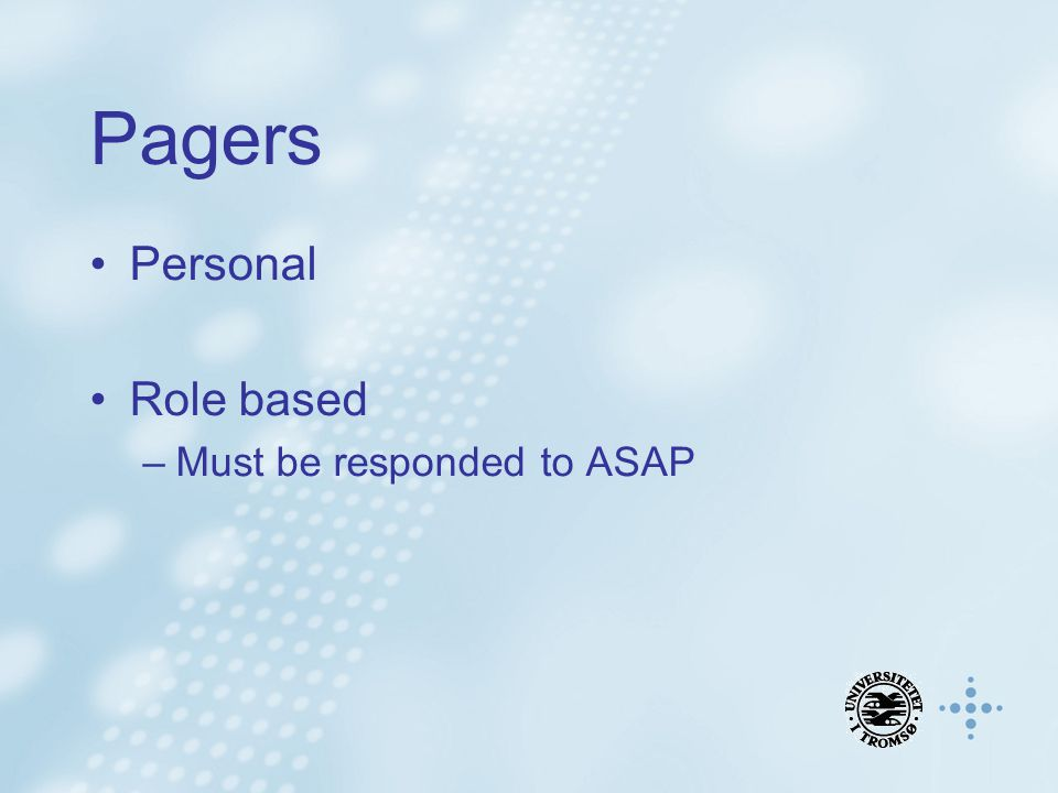 Pagers Personal Role based –Must be responded to ASAP