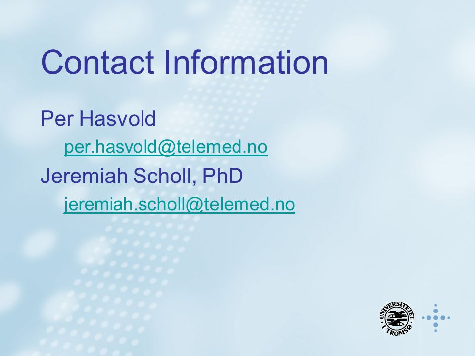 Contact Information Per Hasvold per.hasvold@telemed.no Jeremiah Scholl, PhD jeremiah.scholl@telemed.no