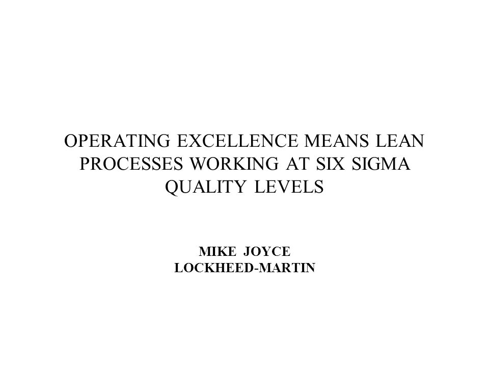 BASIC SIX SIGMA CONCEPTS Bill Motley, CEM, CQMgr, PMP CDSC DEFENSE ACQUISITION UNIVERSITY