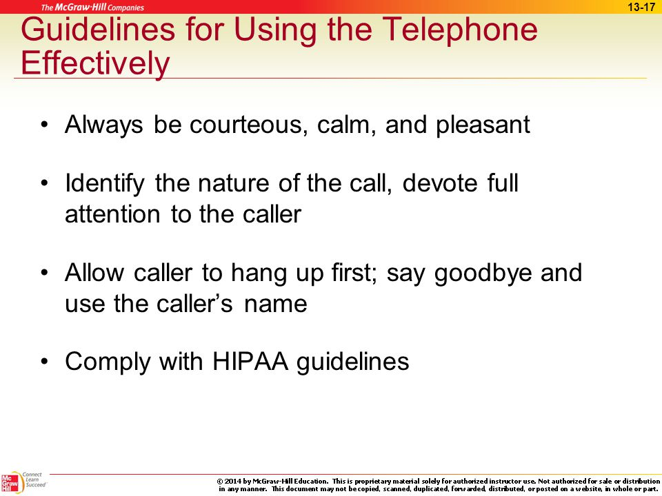 13-16 Guidelines for Using the Telephone Effectively Answer promptly Hold the mouthpiece about an inch away from your mouth Leave one hand free to wri