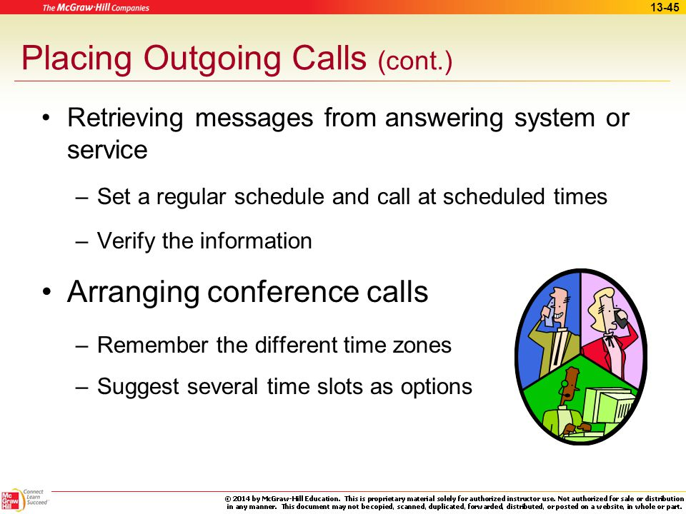 13-44 Placing Outgoing Calls (cont.) Reaching voicemail or answering machine –Leave only enough information for the patient to callback –Comply with H