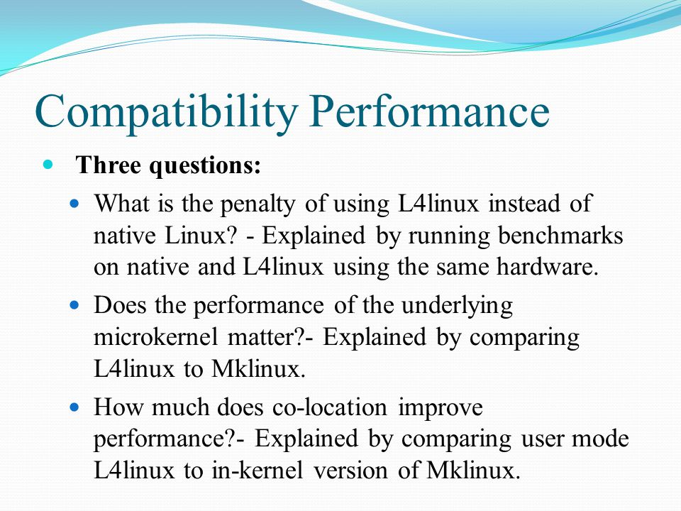 Compatibility Performance Three questions: What is the penalty of using L4linux instead of native Linux.