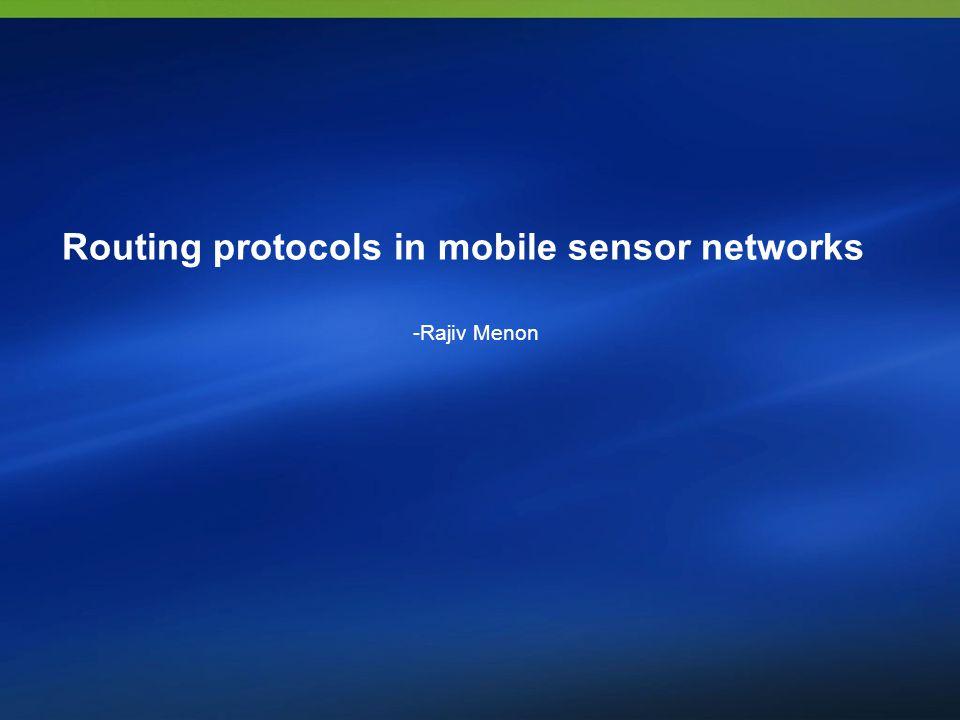 Routing protocols in mobile sensor networks -Rajiv Menon