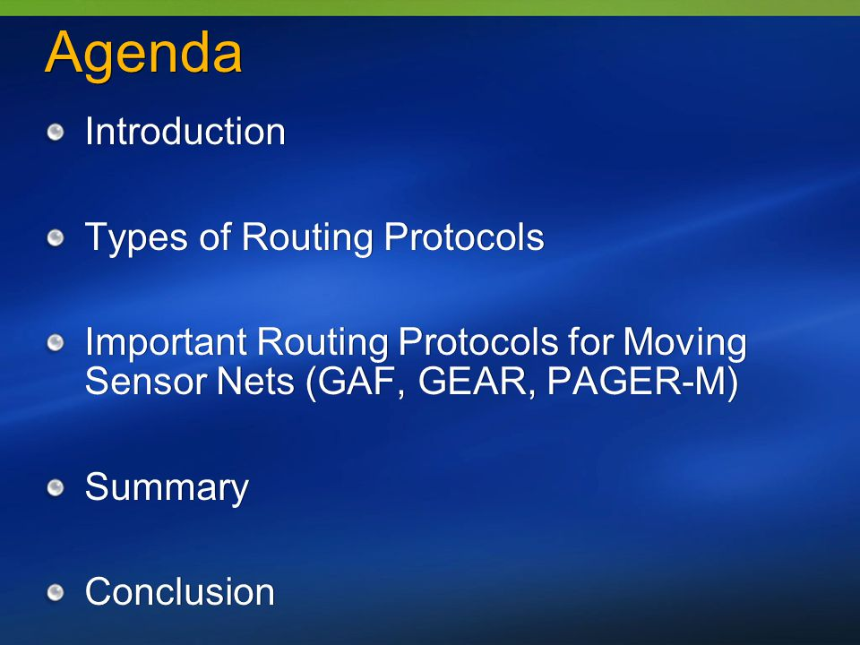 Agenda Introduction Types of Routing Protocols Important Routing Protocols for Moving Sensor Nets (GAF, GEAR, PAGER-M) Summary Conclusion Introduction Types of Routing Protocols Important Routing Protocols for Moving Sensor Nets (GAF, GEAR, PAGER-M) Summary Conclusion