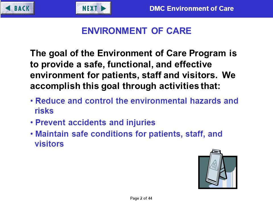 DMC Environment of Care Page 2 of 44 The goal of the Environment of Care Program is to provide a safe, functional, and effective environment for patie