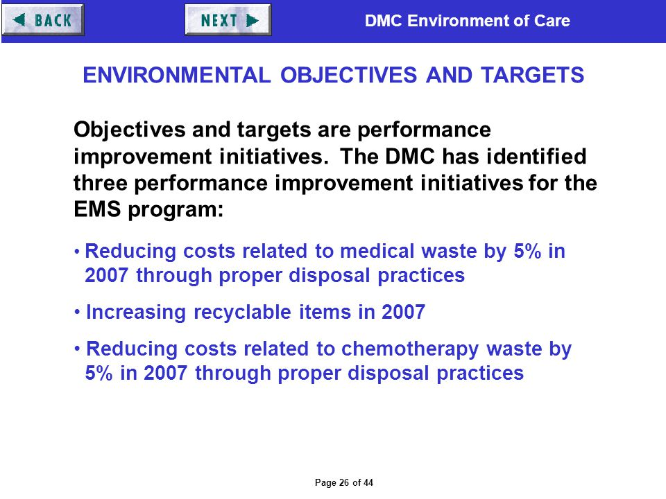 DMC Environment of Care Page 26 of 44 Objectives and targets are performance improvement initiatives. The DMC has identified three performance improve