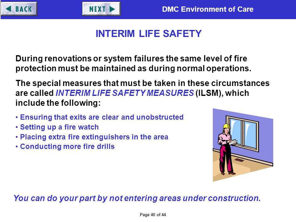 DMC Environment of Care Page 40 of 44 During renovations or system failures the same level of fire protection must be maintained as during normal oper