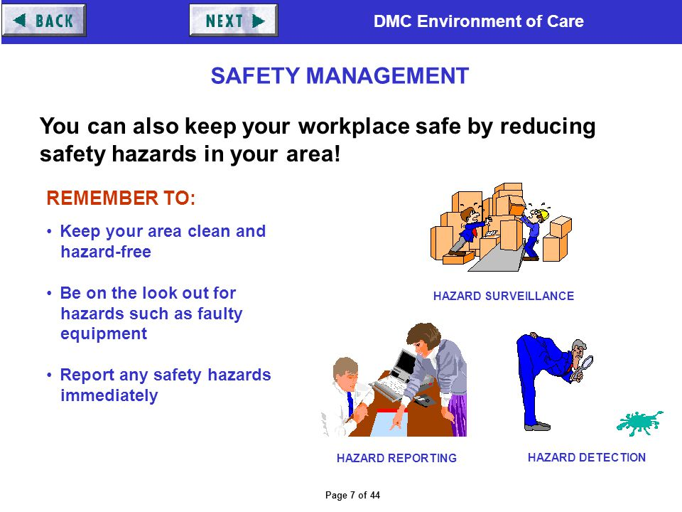 DMC Environment of Care Page 7 of 44 HAZARD SURVEILLANCE HAZARD REPORTING You can also keep your workplace safe by reducing safety hazards in your are
