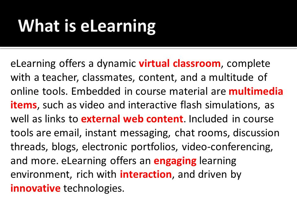 eLearning offers a dynamic virtual classroom, complete with a teacher, classmates, content, and a multitude of online tools.