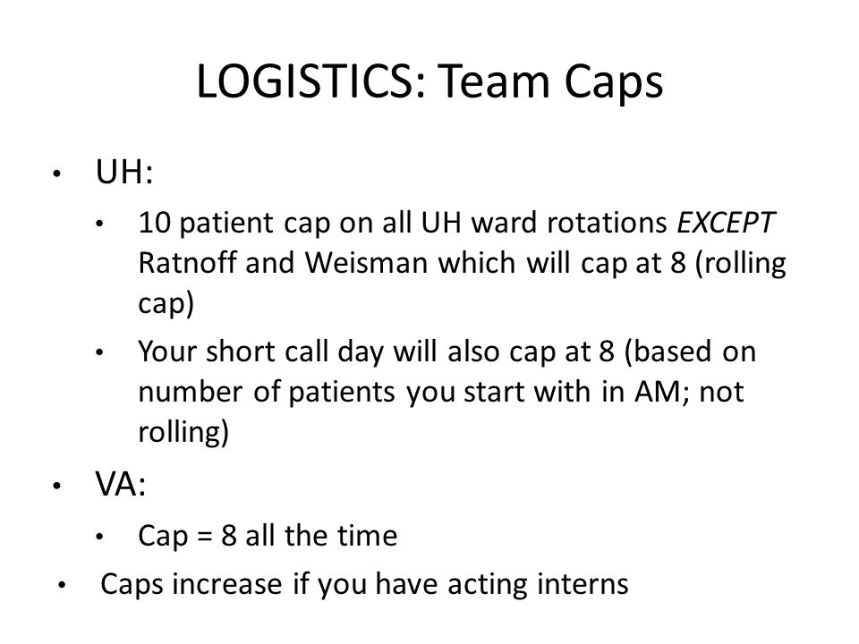 UH: 10 patient cap on all UH ward rotations EXCEPT Ratnoff and Weisman which will cap at 8 (rolling cap) Your short call day will also cap at 8 (based