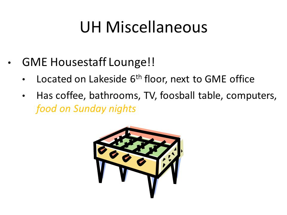 GME Housestaff Lounge!! Located on Lakeside 6 th floor, next to GME office Has coffee, bathrooms, TV, foosball table, computers, food on Sunday nights