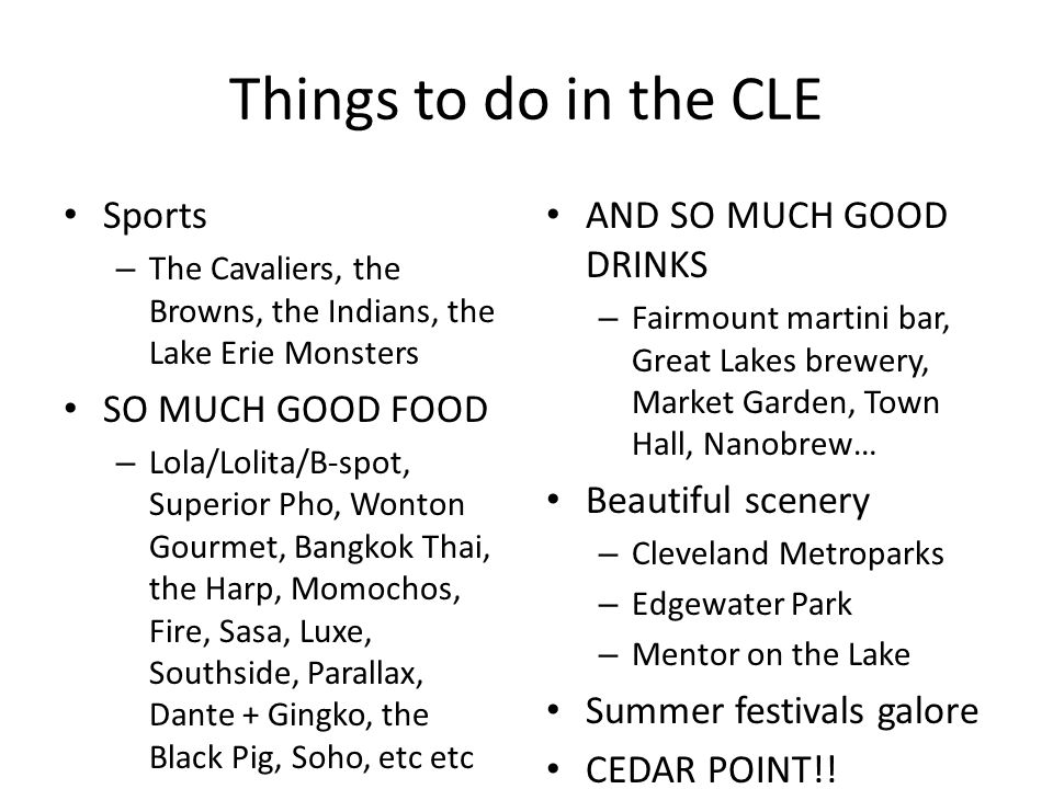 Things to do in the CLE Sports – The Cavaliers, the Browns, the Indians, the Lake Erie Monsters SO MUCH GOOD FOOD – Lola/Lolita/B-spot, Superior Pho,