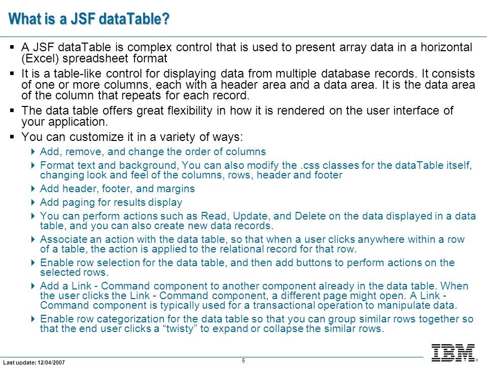 5 Last update: 12/04/2007 What is a JSF dataTable.