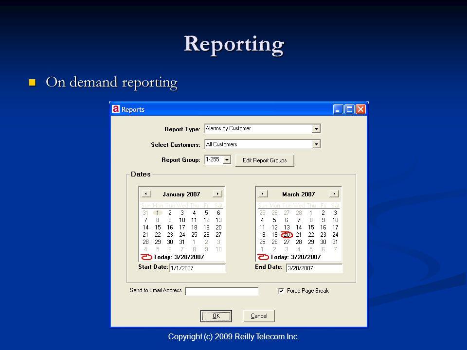 Copyright (c) 2009 Reilly Telecom Inc. Reporting On demand reporting On demand reporting