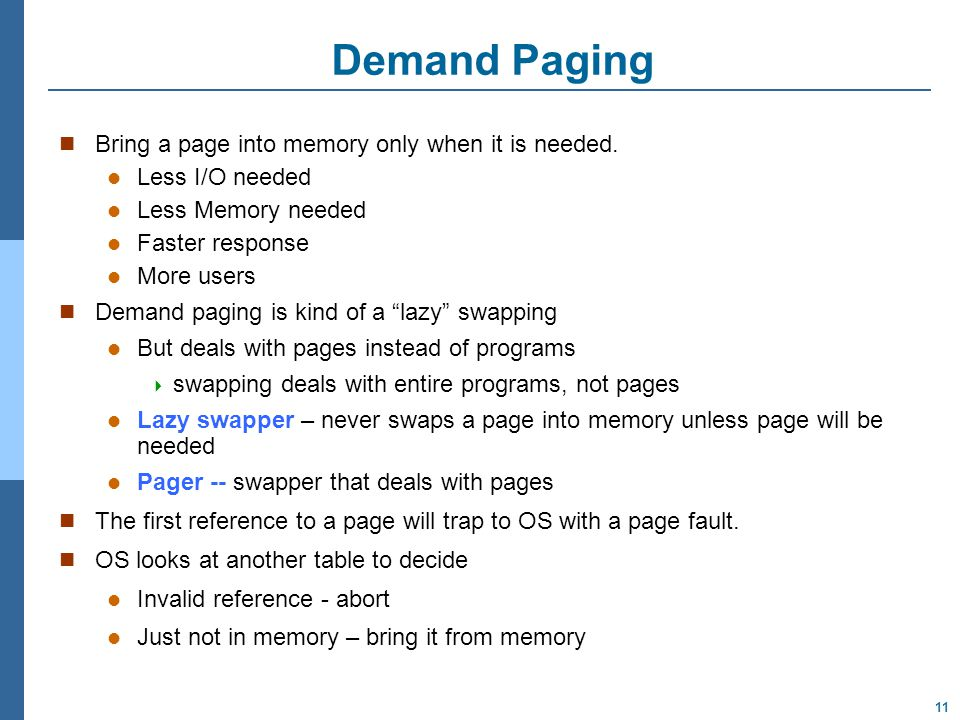 11 Demand Paging Bring a page into memory only when it is needed.