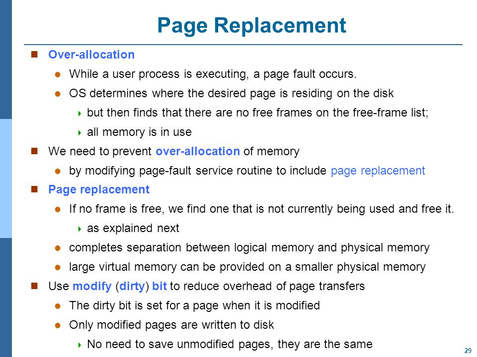 29 Page Replacement Over-allocation While a user process is executing, a page fault occurs.