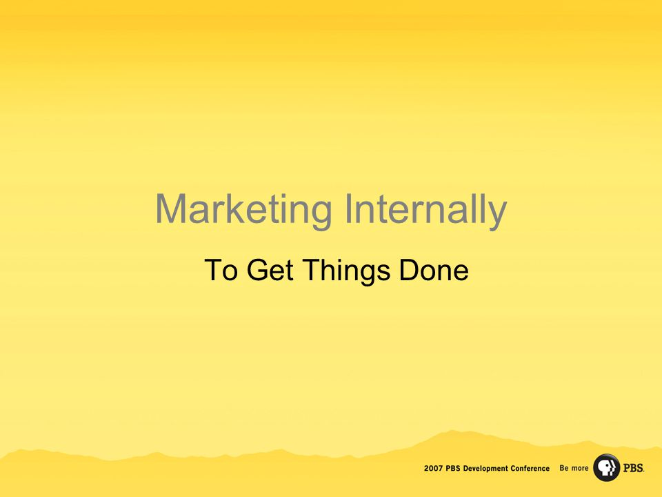 Marketing Internally To Get Things Done