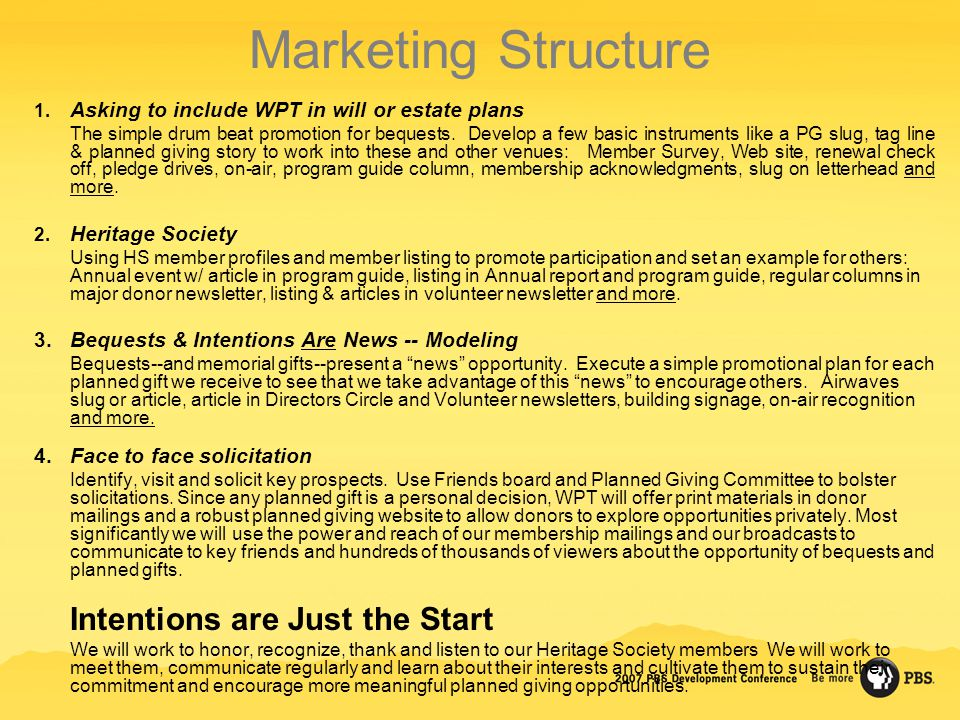 Marketing Structure 1. Asking to include WPT in will or estate plans The simple drum beat promotion for bequests. Develop a few basic instruments like