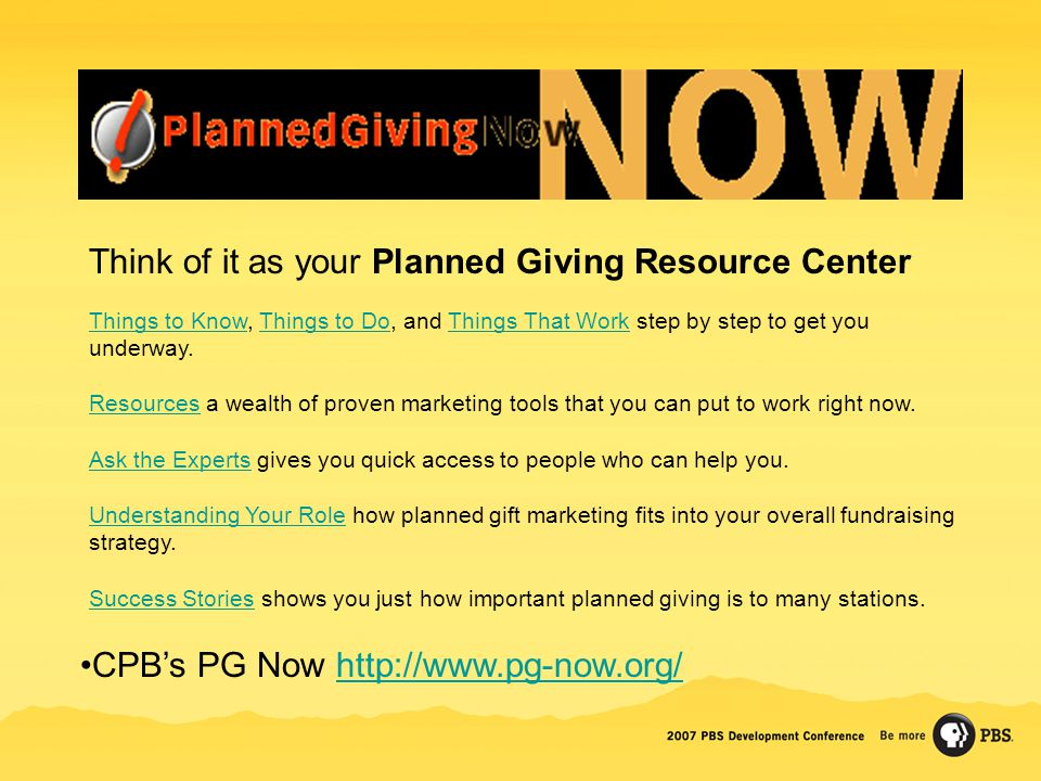Think of it as your Planned Giving Resource Center Things to KnowThings to Know, Things to Do, and Things That Work step by step to get you underway.Things to DoThings That Work ResourcesResources a wealth of proven marketing tools that you can put to work right now.