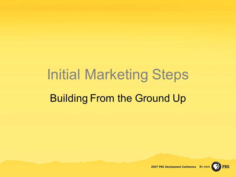 Initial Marketing Steps Building From the Ground Up