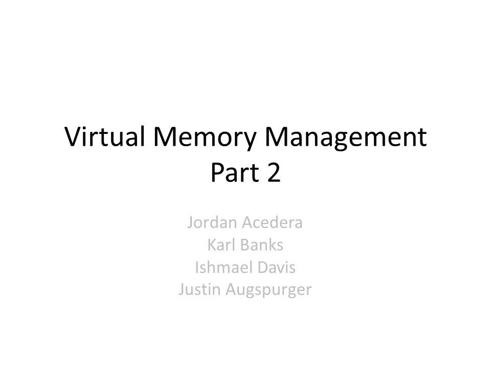 Virtual Memory Management Part 2 Jordan Acedera Karl Banks Ishmael Davis Justin Augspurger