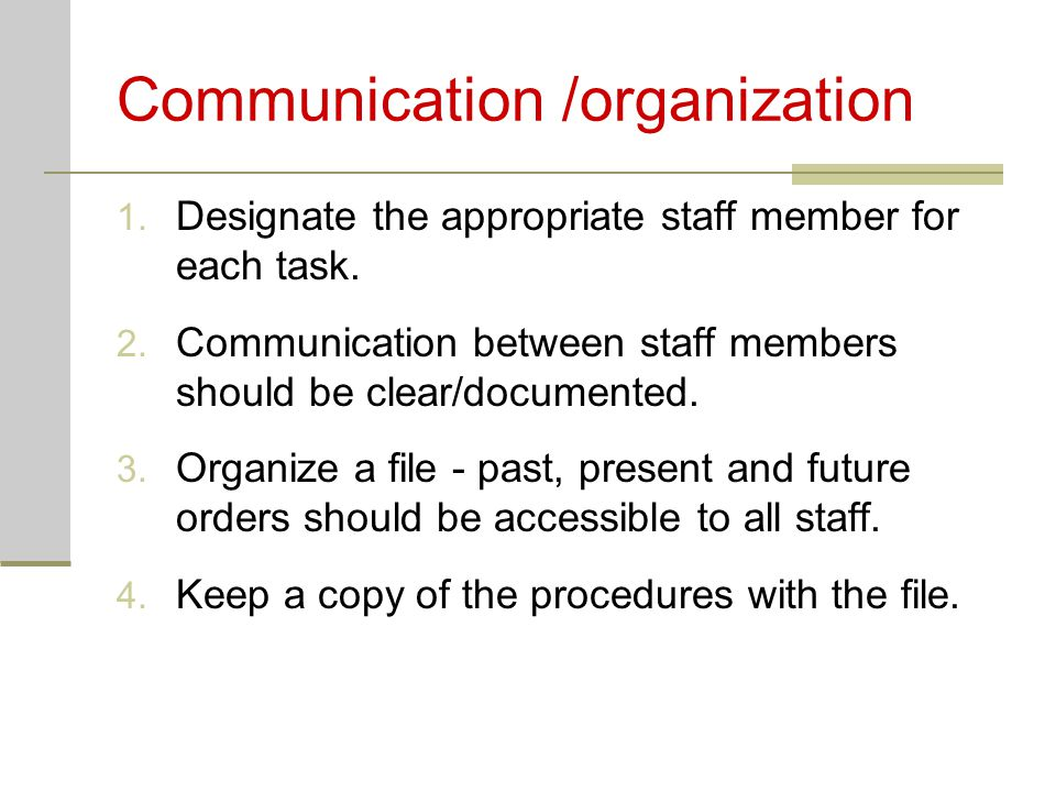 Communication /organization 1. Designate the appropriate staff member for each task. 2. Communication between staff members should be clear/documented