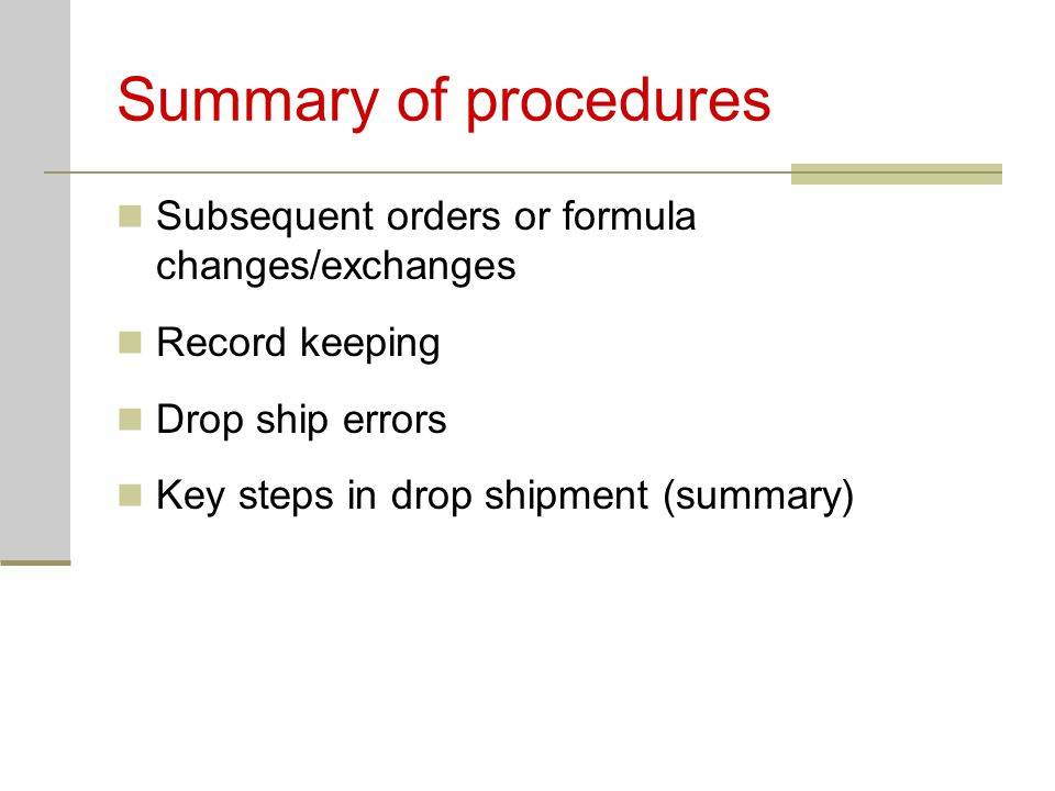Summary of procedures Subsequent orders or formula changes/exchanges Record keeping Drop ship errors Key steps in drop shipment (summary)