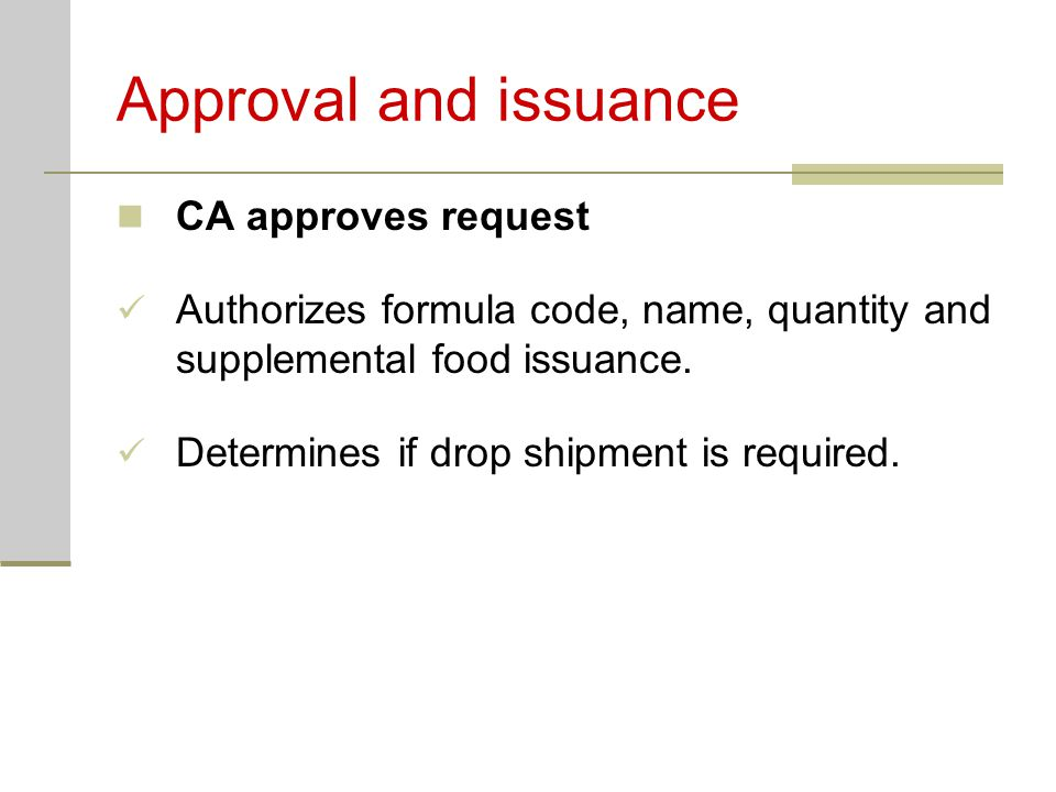 Approval and issuance CA approves request Authorizes formula code, name, quantity and supplemental food issuance.