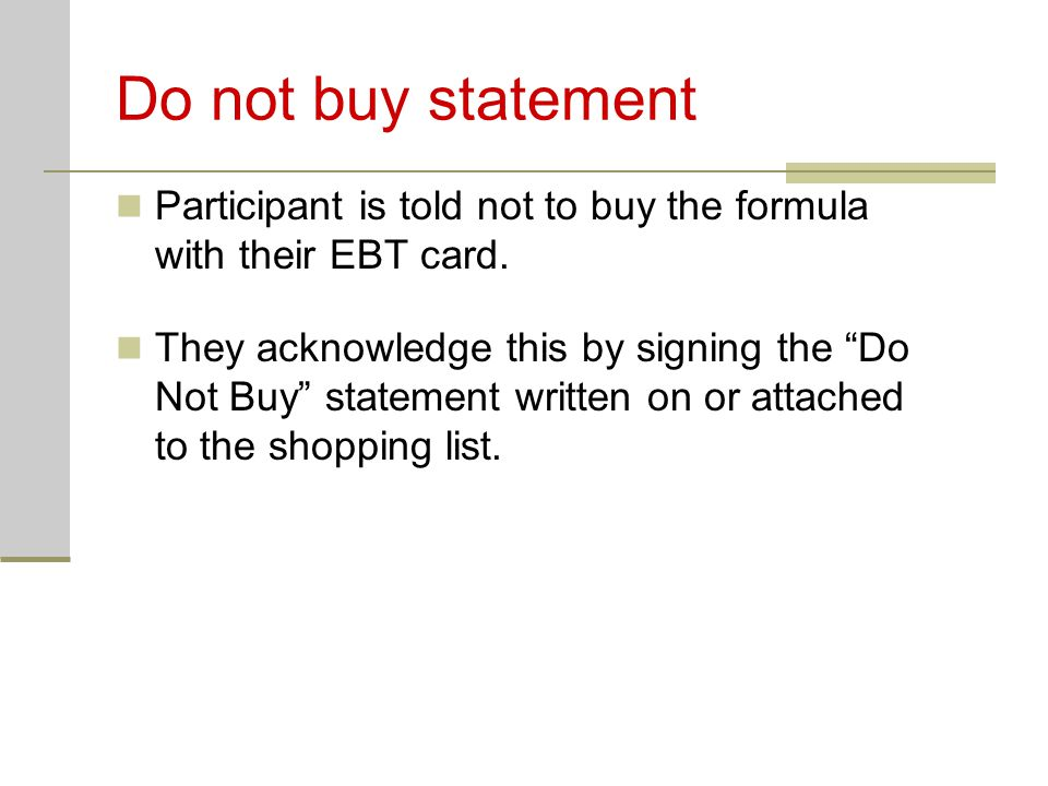 """Do not buy statement Participant is told not to buy the formula with their EBT card. They acknowledge this by signing the """"Do Not Buy"""" statement writt"""