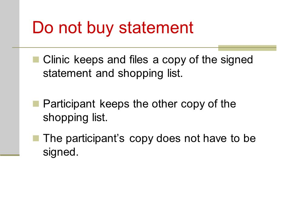 Do not buy statement Clinic keeps and files a copy of the signed statement and shopping list. Participant keeps the other copy of the shopping list. T