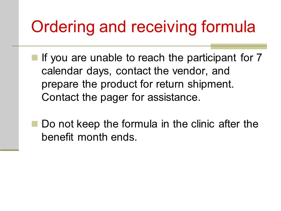Ordering and receiving formula If you are unable to reach the participant for 7 calendar days, contact the vendor, and prepare the product for return shipment.