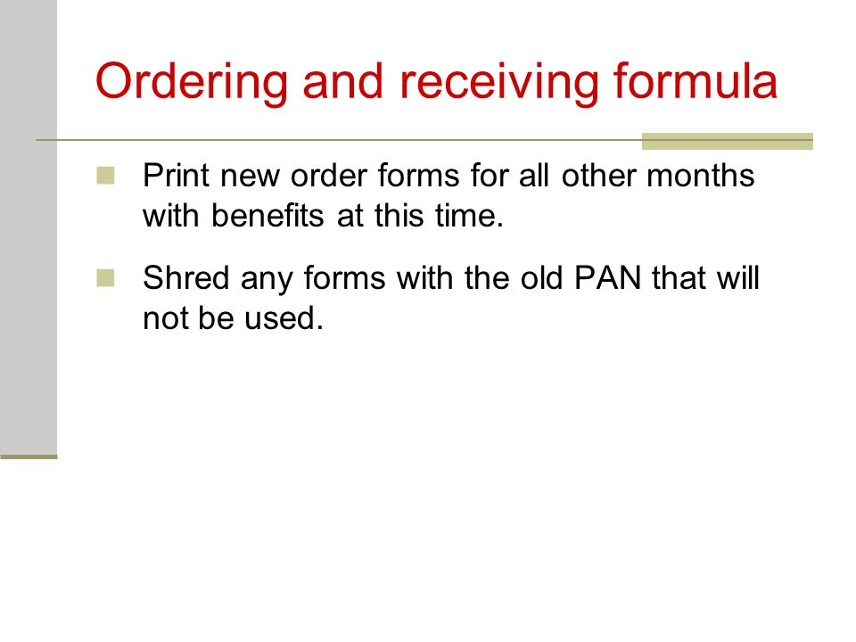 Ordering and receiving formula Print new order forms for all other months with benefits at this time.