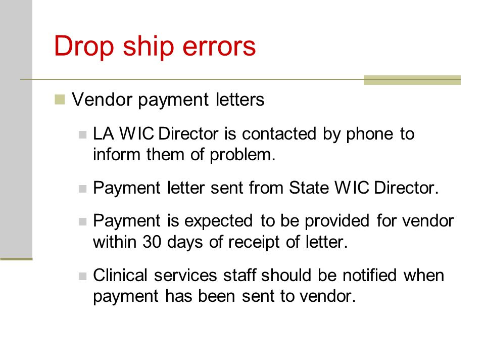 Drop ship errors Vendor payment letters LA WIC Director is contacted by phone to inform them of problem.
