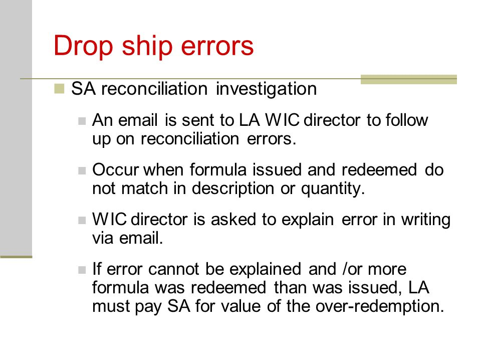Drop ship errors SA reconciliation investigation An email is sent to LA WIC director to follow up on reconciliation errors. Occur when formula issued