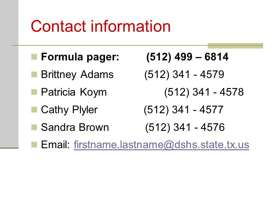 Contact information Formula pager: (512) 499 – 6814 Brittney Adams (512) 341 - 4579 Patricia Koym (512) 341 - 4578 Cathy Plyler (512) 341 - 4577 Sandr