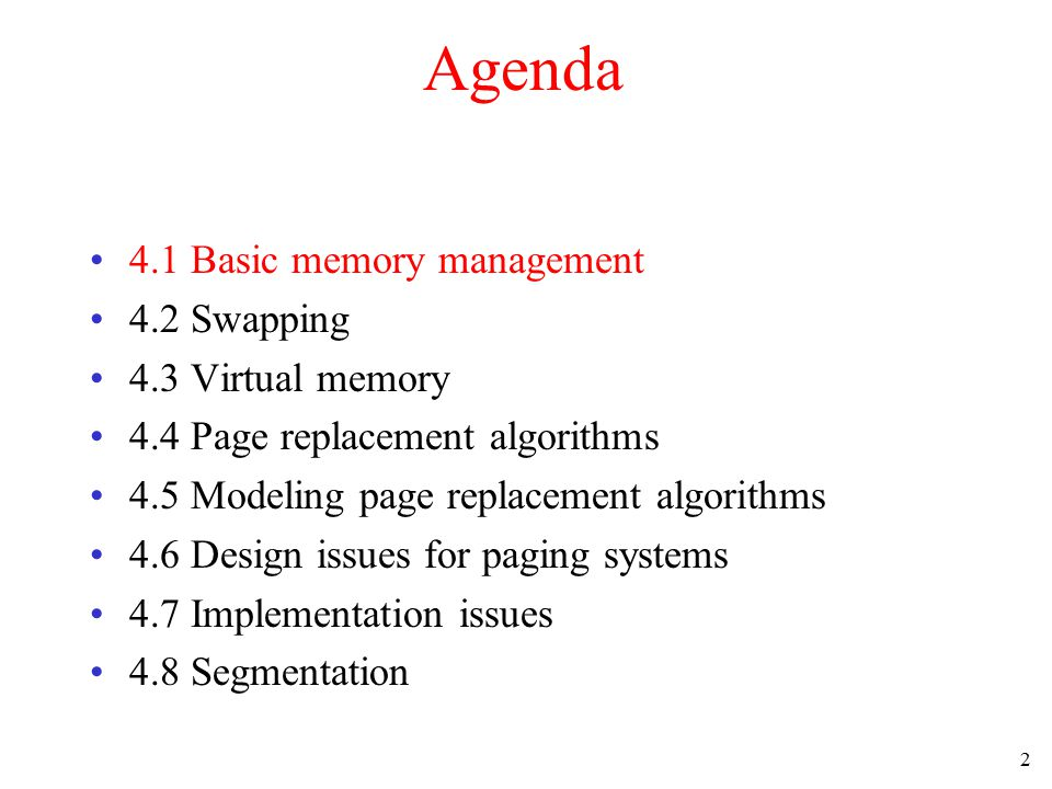 2 Agenda 4.1 Basic memory management 4.2 Swapping 4.3 Virtual memory 4.4 Page replacement algorithms 4.5 Modeling page replacement algorithms 4.6 Desi