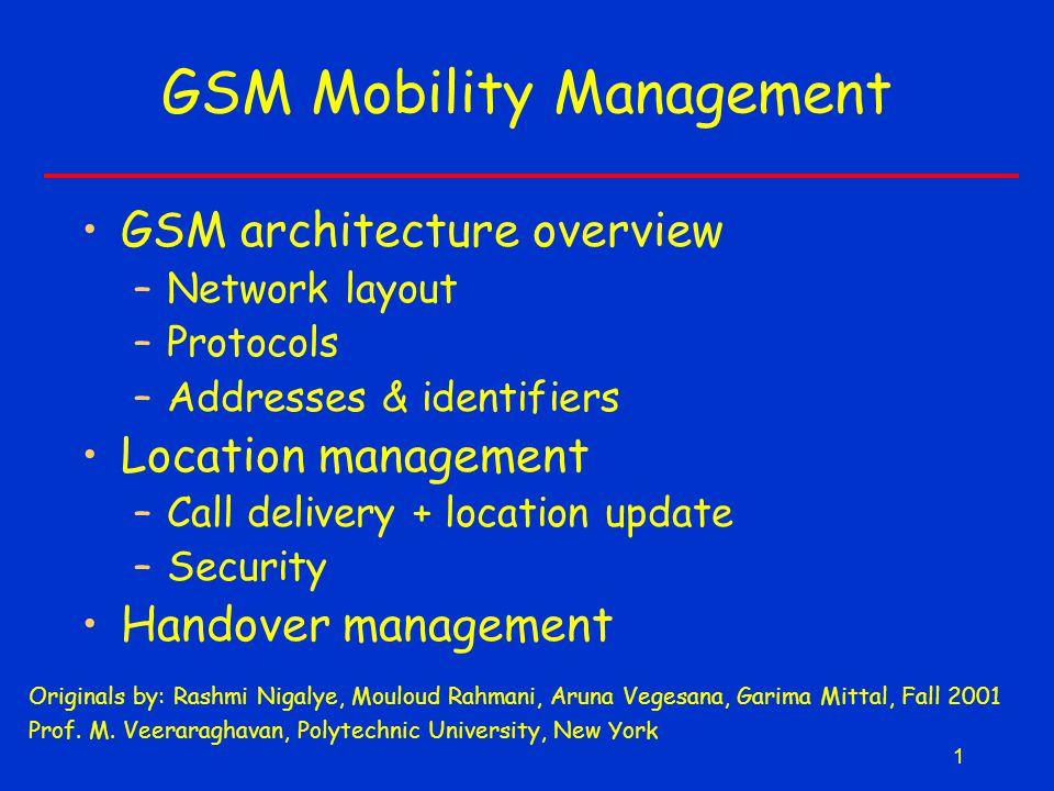 1 GSM Mobility Management Originals by: Rashmi Nigalye, Mouloud Rahmani, Aruna Vegesana, Garima Mittal, Fall 2001 Prof.