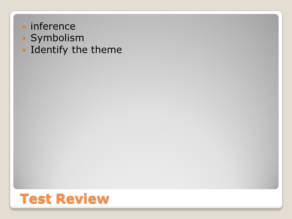 Test Review inference Symbolism Identify the theme