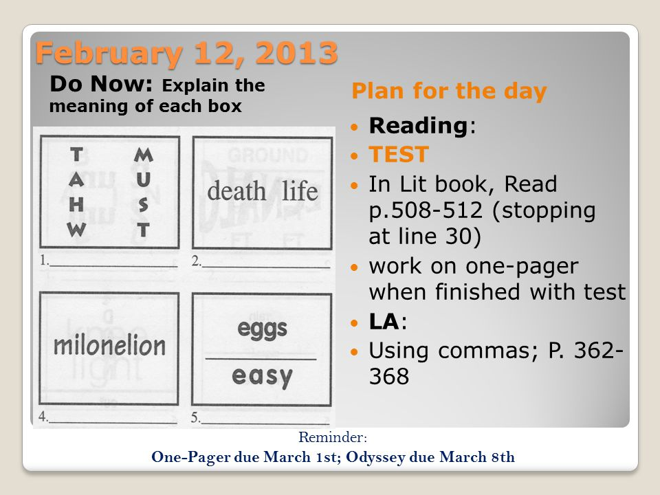 February 12, 2013 Do Now: Explain the meaning of each box Plan for the day Reading: TEST In Lit book, Read p.508-512 (stopping at line 30) work on one-pager when finished with test LA: Using commas; P.