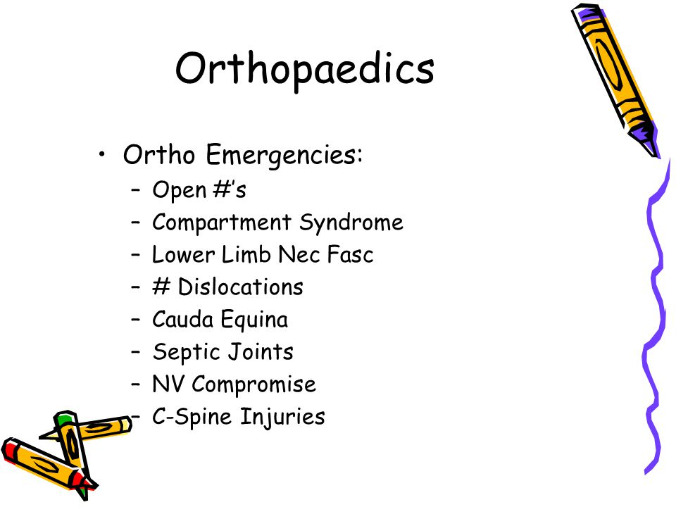 Orthopaedics Ortho Emergencies: –Open #'s –Compartment Syndrome –Lower Limb Nec Fasc –# Dislocations –Cauda Equina –Septic Joints –NV Compromise –C-Spine Injuries