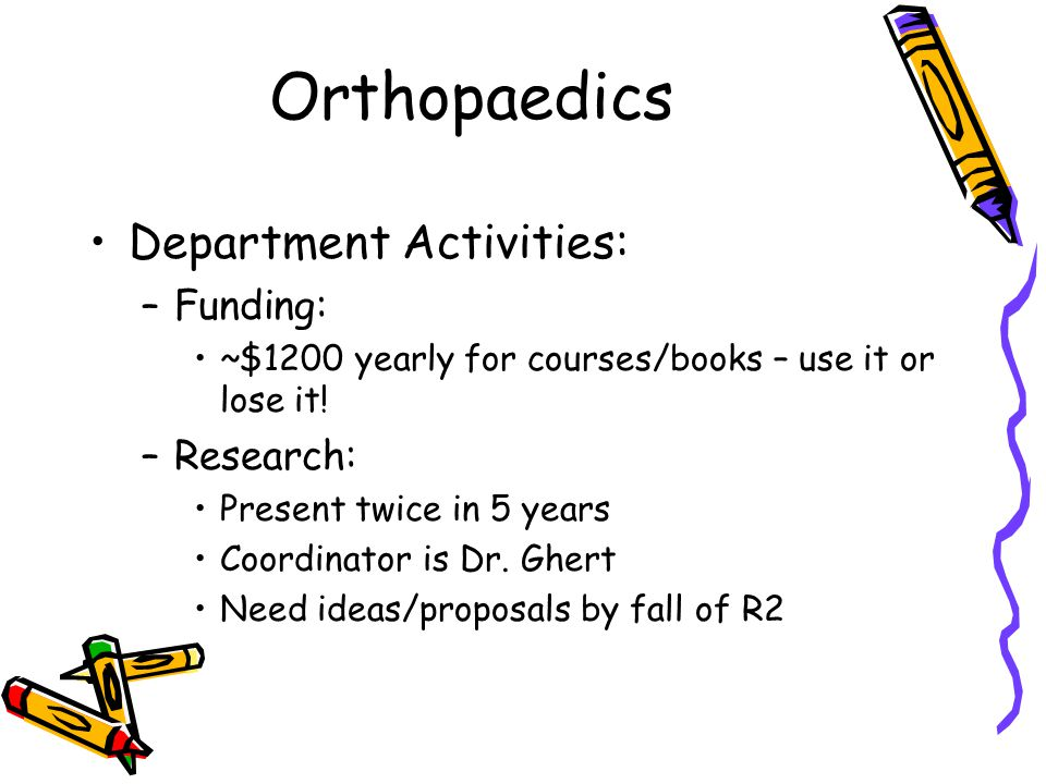 Orthopaedics Department Activities: –Funding: ~$1200 yearly for courses/books – use it or lose it.