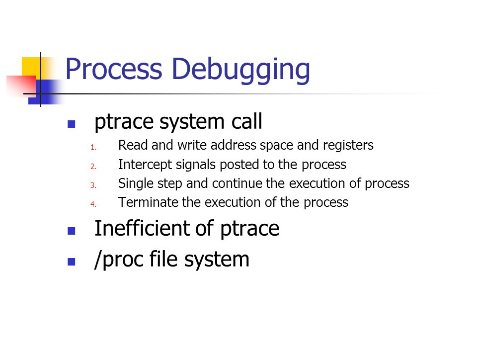 Process Debugging ptrace system call 1.Read and write address space and registers 2.
