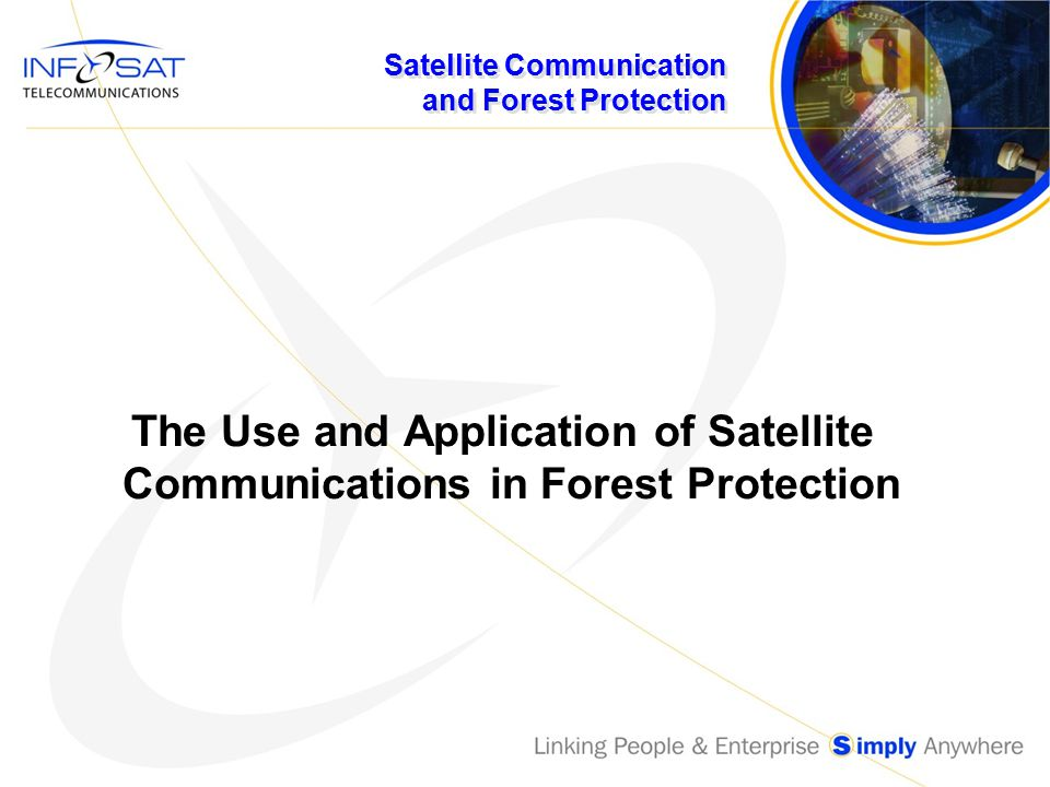 Satellite Communication and Forest Protection SkyCom IP High quality multi line voice Fax Data High Quality Video Capability High Capacity WAN Radio ( voice and data) Tie In Private Hub Capability (Security)
