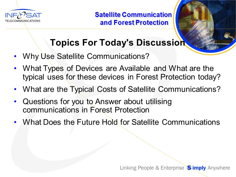 Satellite Communication and Forest Protection Topics For Today s Discussion Why Use Satellite Communications.