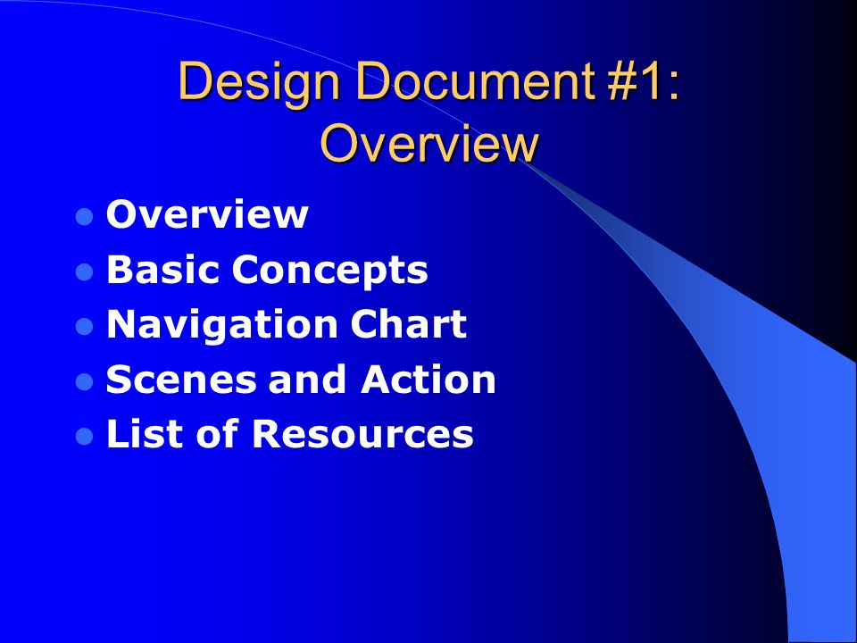 Design Document #1: Overview Overview Basic Concepts Navigation Chart Scenes and Action List of Resources