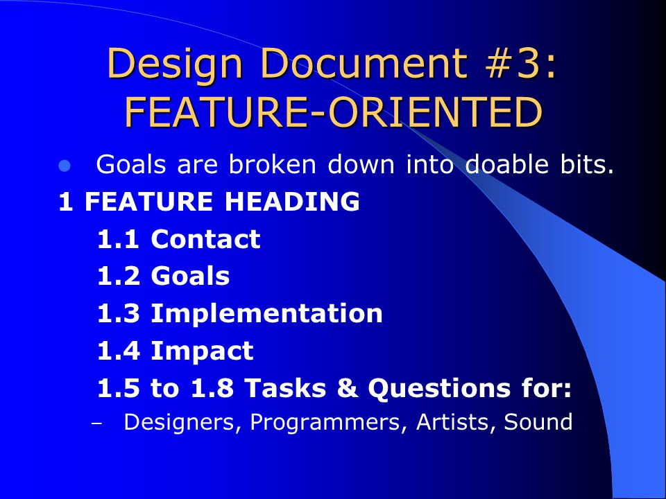 Design Document #3: FEATURE-ORIENTED Goals are broken down into doable bits.