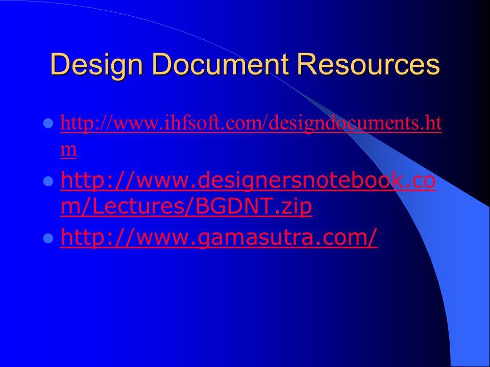 Design Document Resources http://www.ihfsoft.com/designdocuments.ht m http://www.ihfsoft.com/designdocuments.ht m http://www.designersnotebook.co m/Lectures/BGDNT.zip http://www.designersnotebook.co m/Lectures/BGDNT.zip http://www.gamasutra.com/