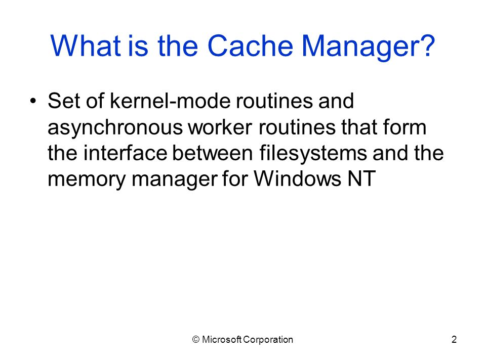 © Microsoft Corporation2 What is the Cache Manager.